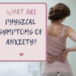 What are Physical Symptoms of Anxiety?